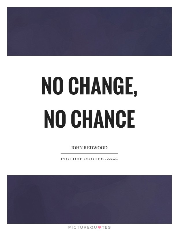 No change, no chance Picture Quote #1