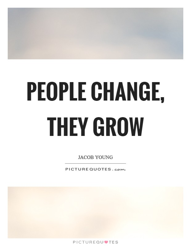 People change, they grow Picture Quote #1