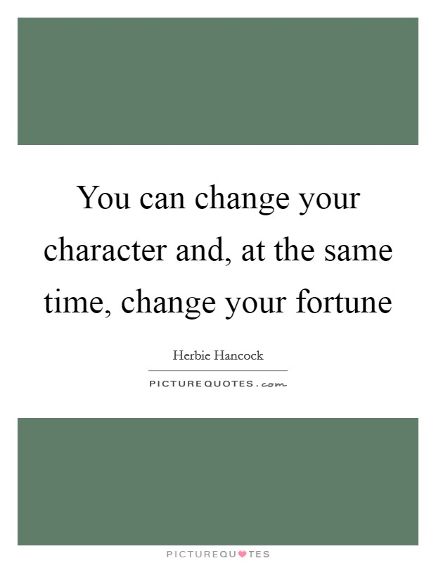 You can change your character and, at the same time, change your fortune Picture Quote #1
