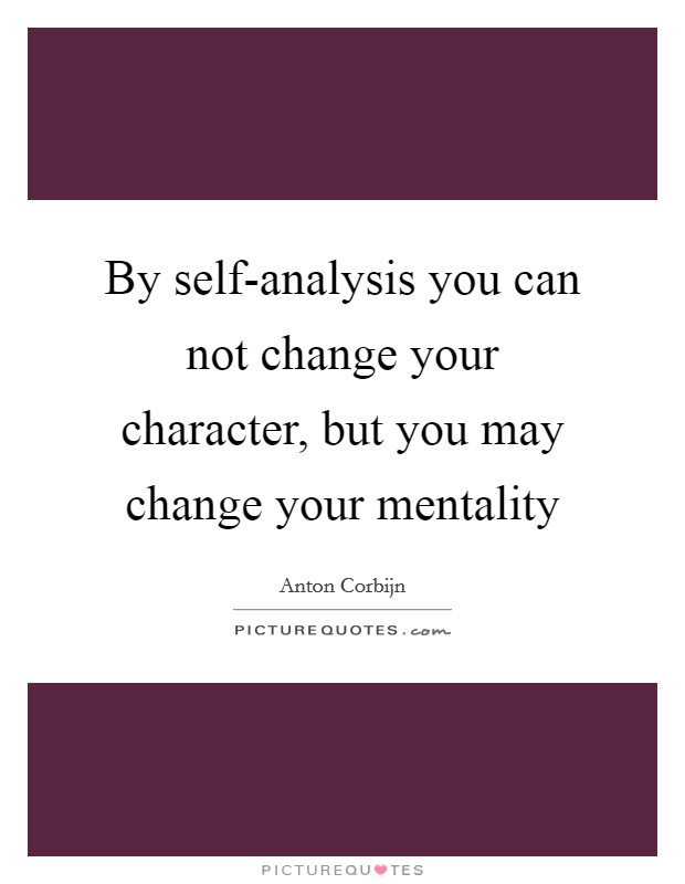 By self-analysis you can not change your character, but you may change your mentality Picture Quote #1