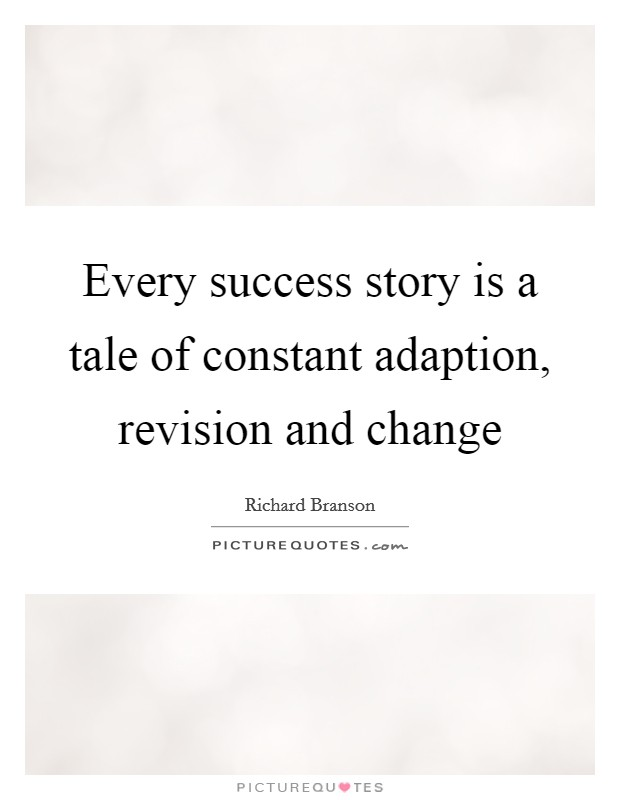 Every success story is a tale of constant adaption, revision and change Picture Quote #1