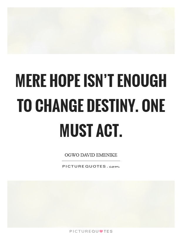 Mere hope isn't enough to change destiny. One must act Picture Quote #1