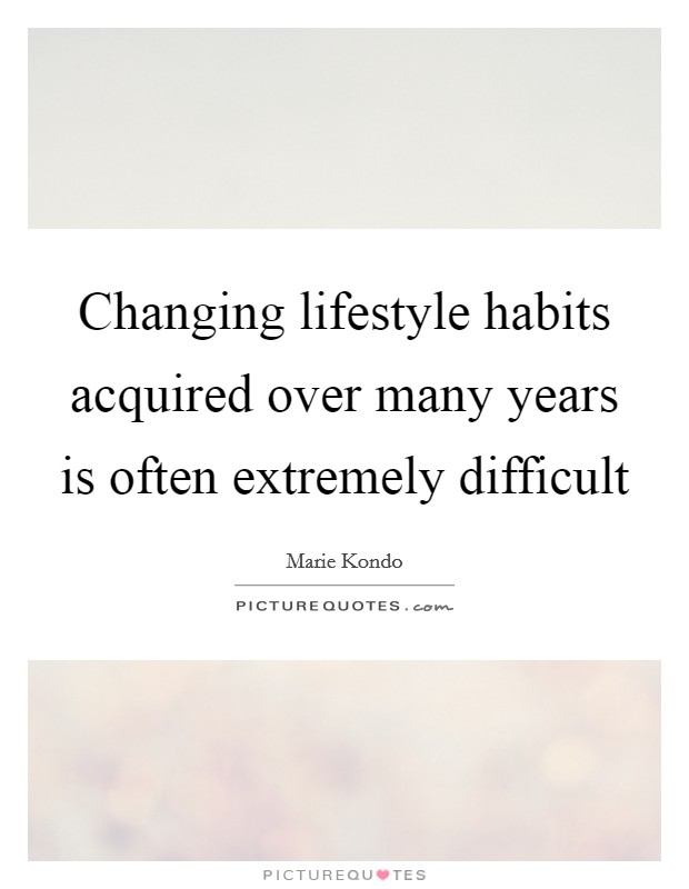 Changing lifestyle habits acquired over many years is often extremely difficult Picture Quote #1
