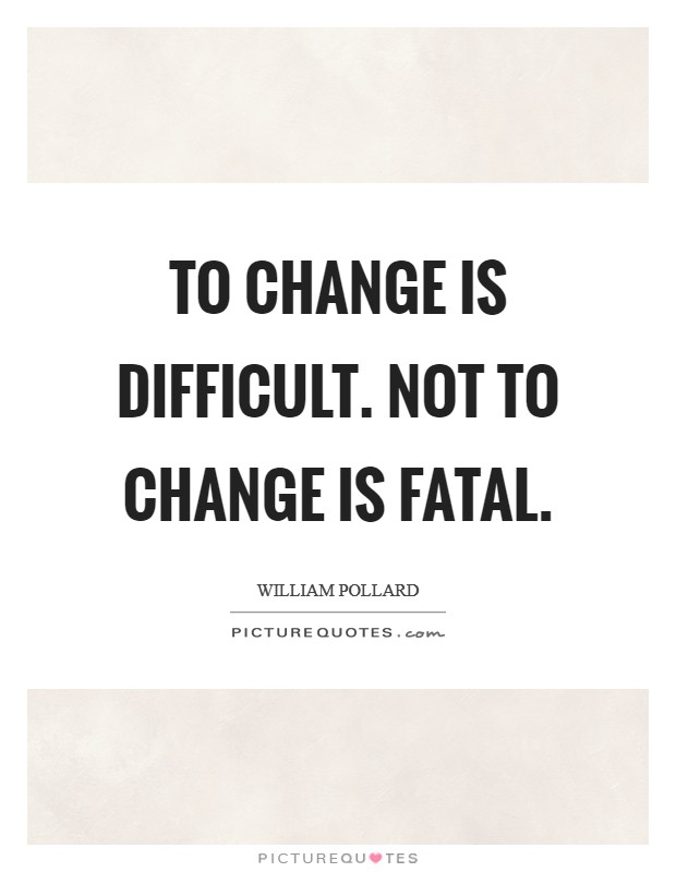 To change is difficult. Not to change is fatal Picture Quote #1