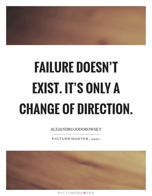 Failure doesn't exist. It's only a change of direction Picture Quote #1
