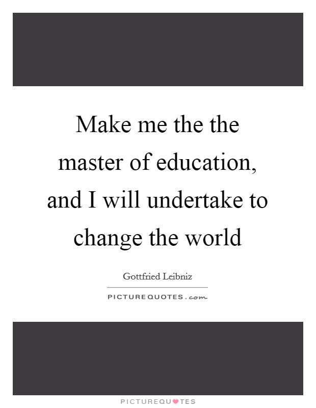 Make me the the master of education, and I will undertake to change the world Picture Quote #1