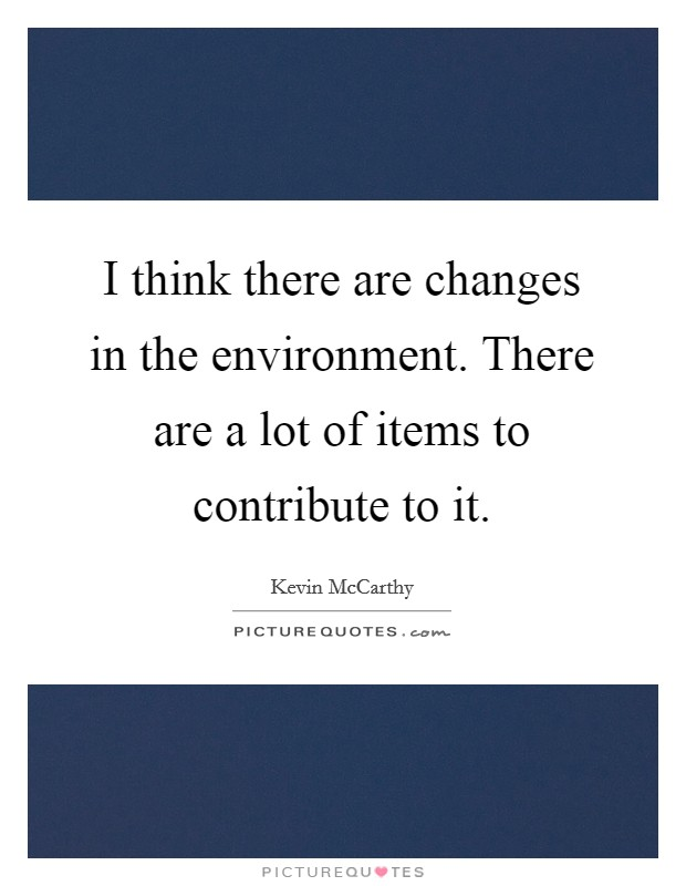 I think there are changes in the environment. There are a lot of items to contribute to it Picture Quote #1