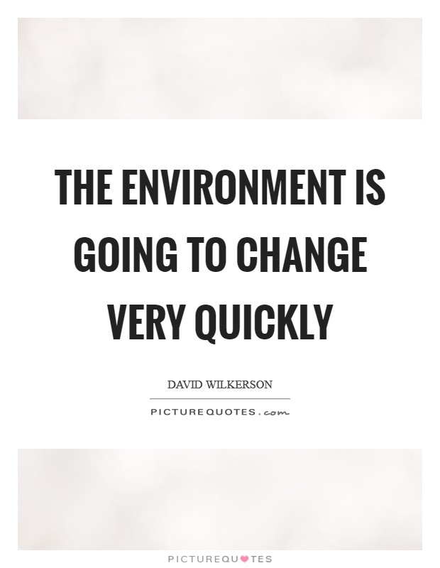 The environment is going to change very quickly Picture Quote #1