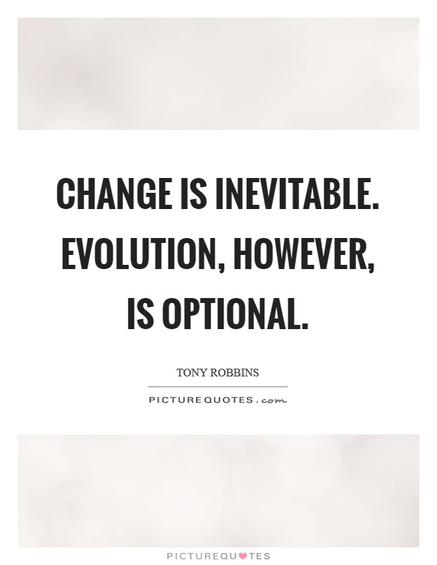 Change is inevitable. Evolution, however, is optional Picture Quote #1