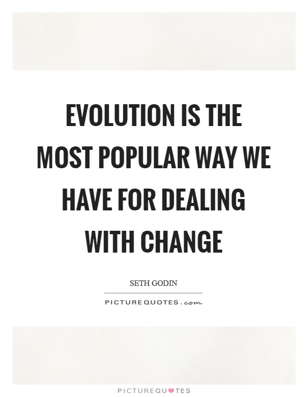 Evolution is the most popular way we have for dealing with change Picture Quote #1
