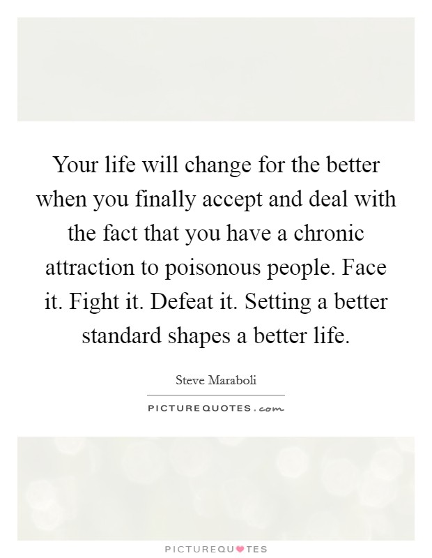Quotes About Change For The Better: Your Life Will Change For The Better When You Finally