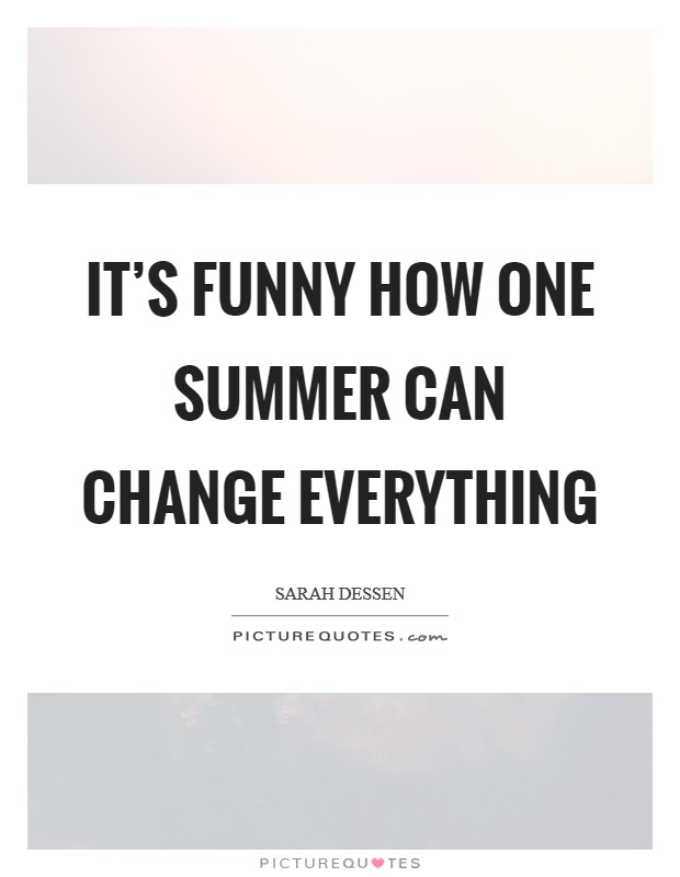 It's funny how one summer can change everything Picture Quote #1