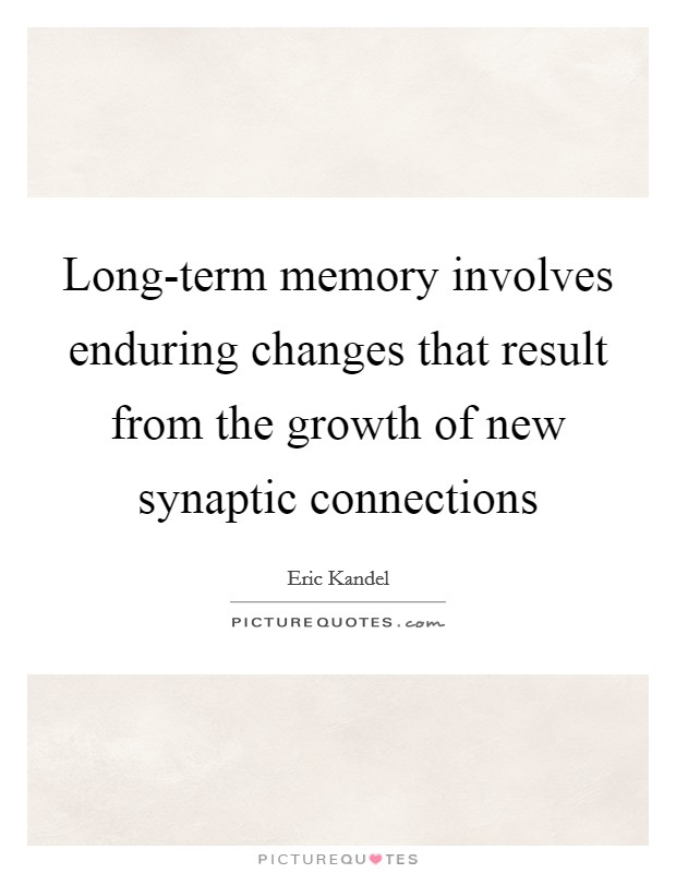 Long-term memory involves enduring changes that result from the growth of new synaptic connections Picture Quote #1