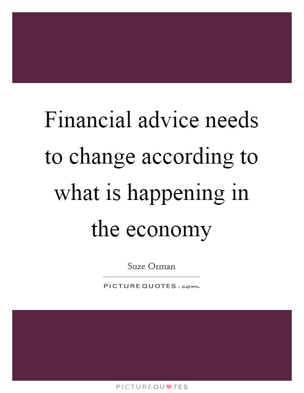 Financial advice needs to change according to what is happening in the economy Picture Quote #1
