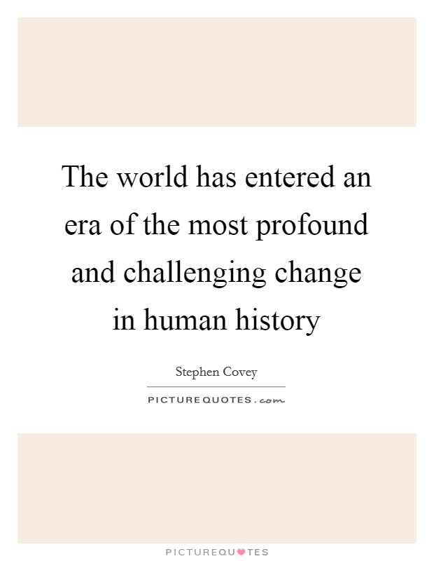 The world has entered an era of the most profound and challenging change in human history Picture Quote #1
