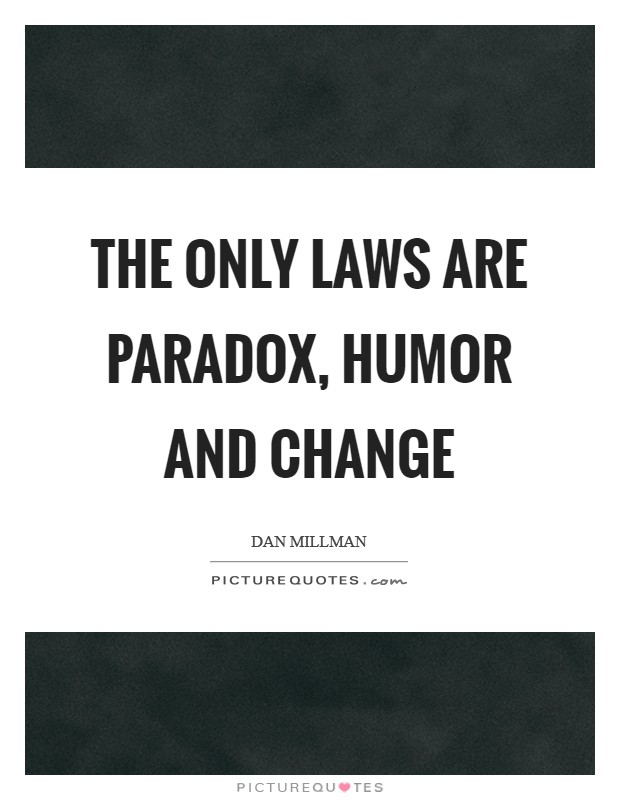 The only laws are paradox, humor and change Picture Quote #1