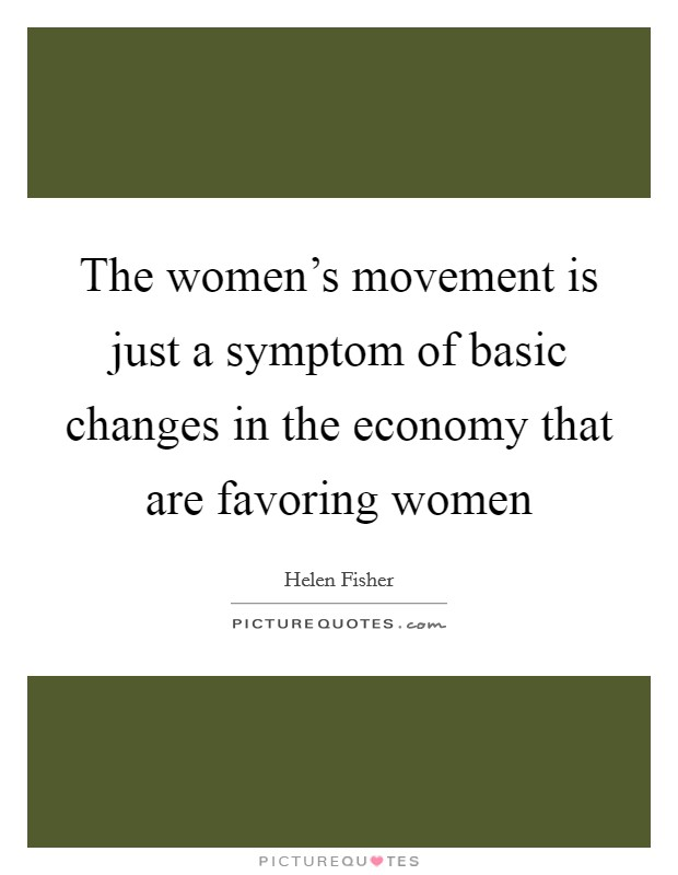 The women's movement is just a symptom of basic changes in the economy that are favoring women Picture Quote #1