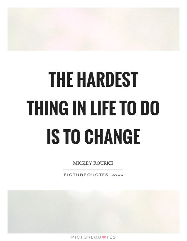 The hardest thing in life to do is to change Picture Quote #1