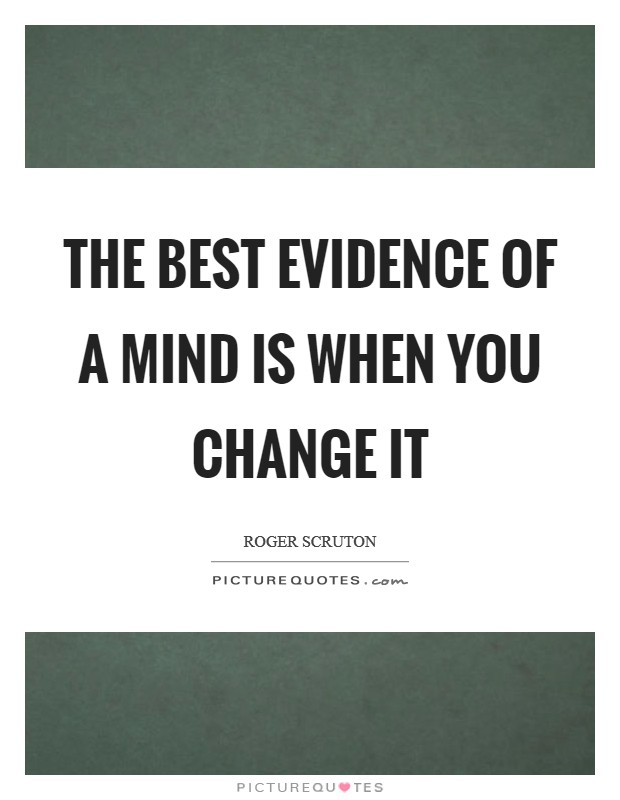 The best evidence of a mind is when you change it Picture Quote #1