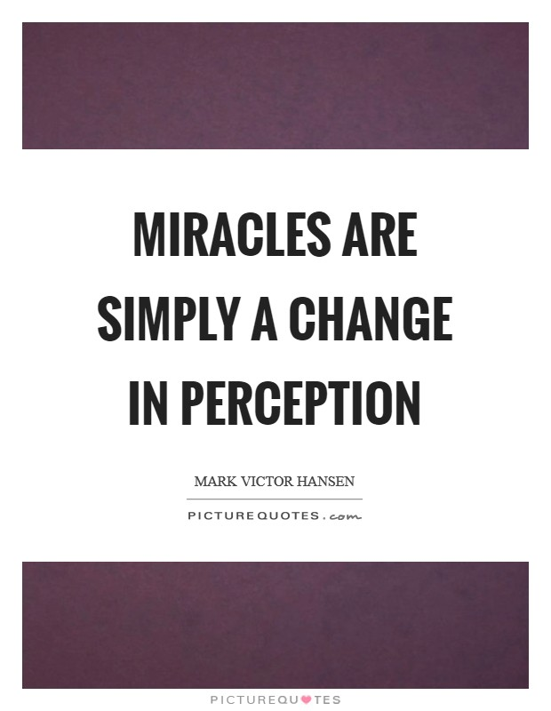 Miracles are simply a change in perception Picture Quote #1