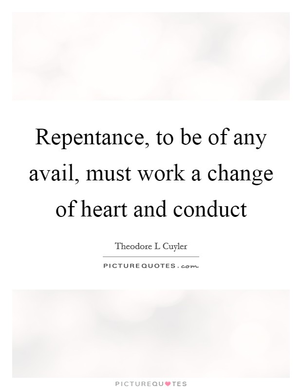 Repentance, to be of any avail, must work a change of heart and conduct Picture Quote #1