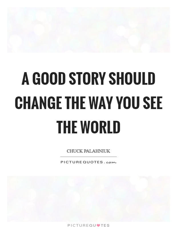 A good story should change the way you see the world Picture Quote #1