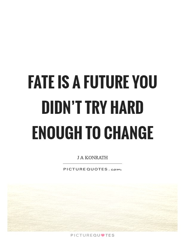 Fate is a future you didn't try hard enough to change Picture Quote #1