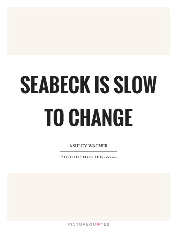 Seabeck is slow to change Picture Quote #1