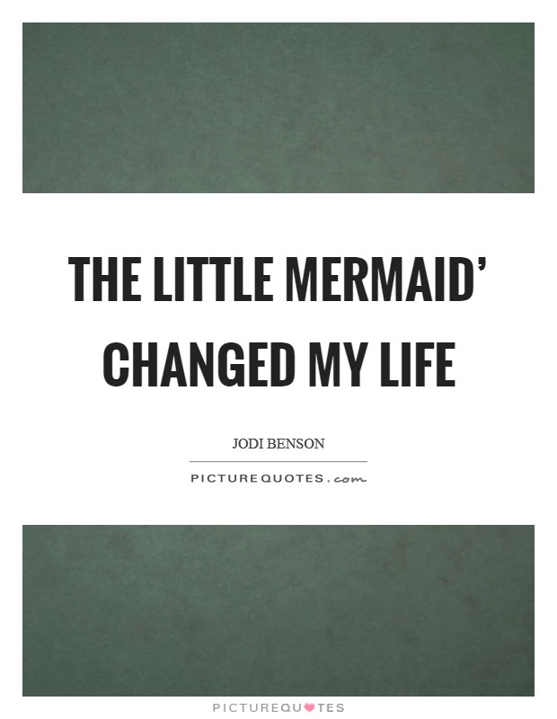 The Little Mermaid' changed my life Picture Quote #1