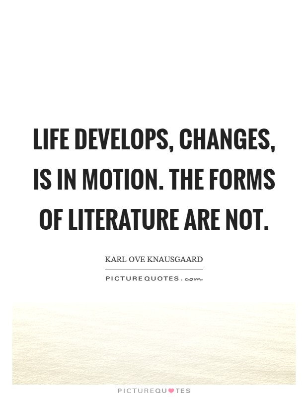 Life develops, changes, is in motion. The forms of literature are not Picture Quote #1