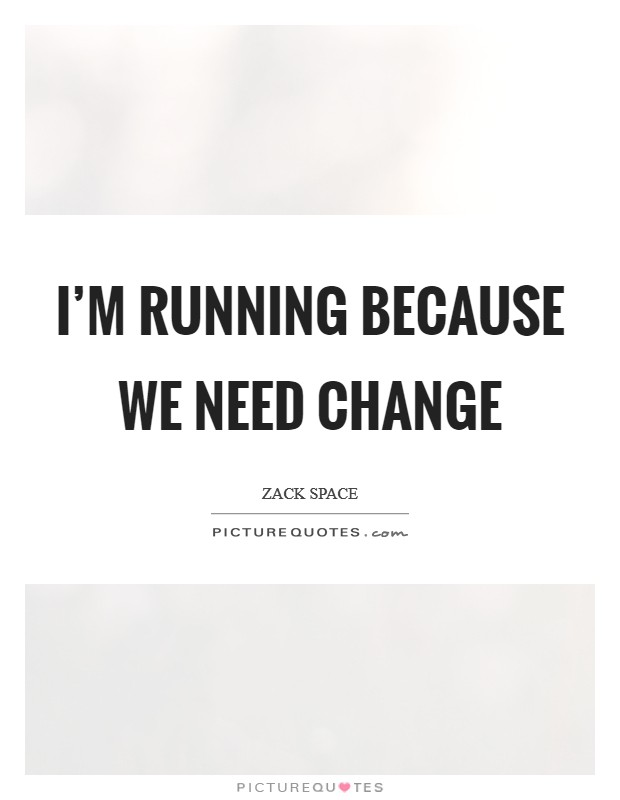 I'm running because we need change Picture Quote #1
