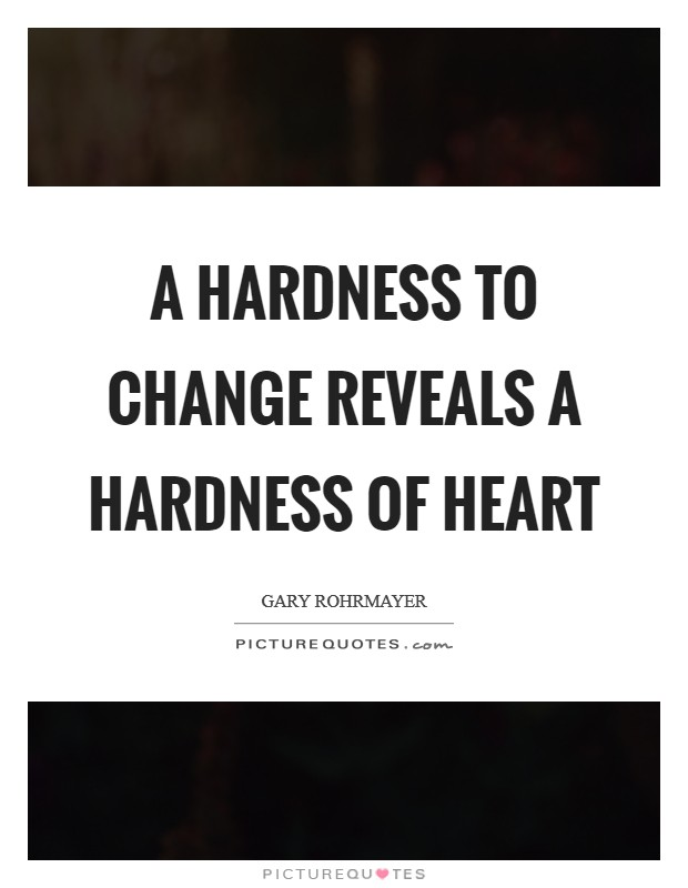 A hardness to change reveals a hardness of heart Picture Quote #1
