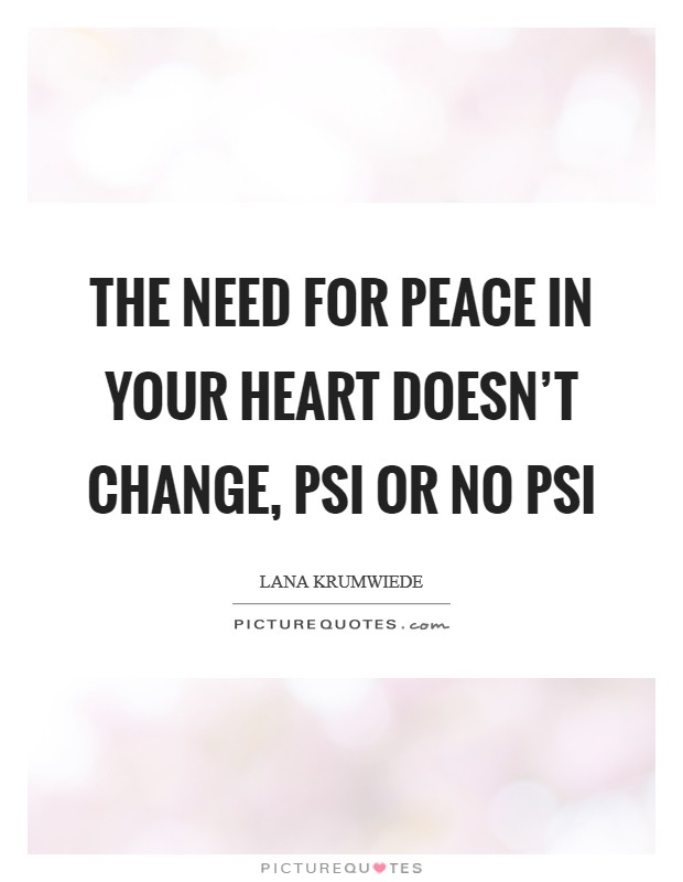 The need for peace in your heart doesn't change, psi or no psi Picture Quote #1