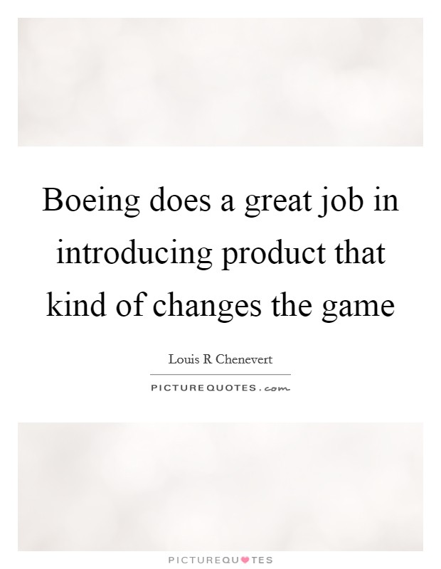 Boeing does a great job in introducing product that kind of changes the game Picture Quote #1