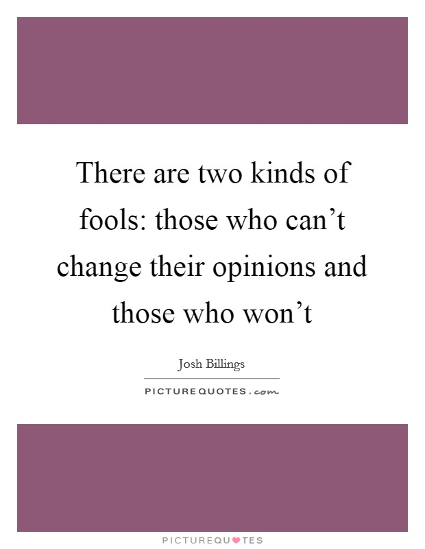 There are two kinds of fools: those who can't change their opinions and those who won't Picture Quote #1