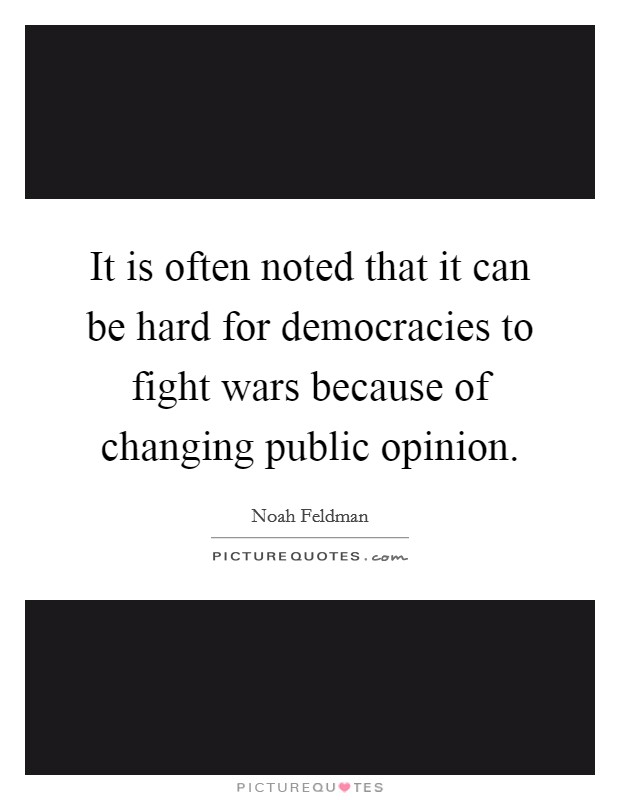 changing public opinion is not sufficie The formal academic study of public opinion is relatively new but the practical study of public opinion is not new at all governments have paid attention to public opinion as long as there have been.
