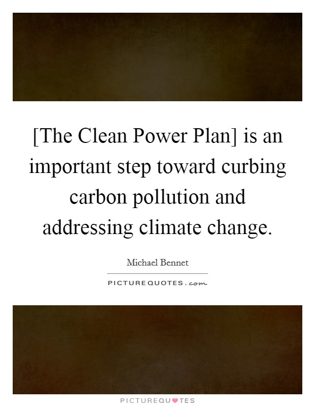 [The Clean Power Plan] is an important step toward curbing carbon pollution and addressing climate change Picture Quote #1
