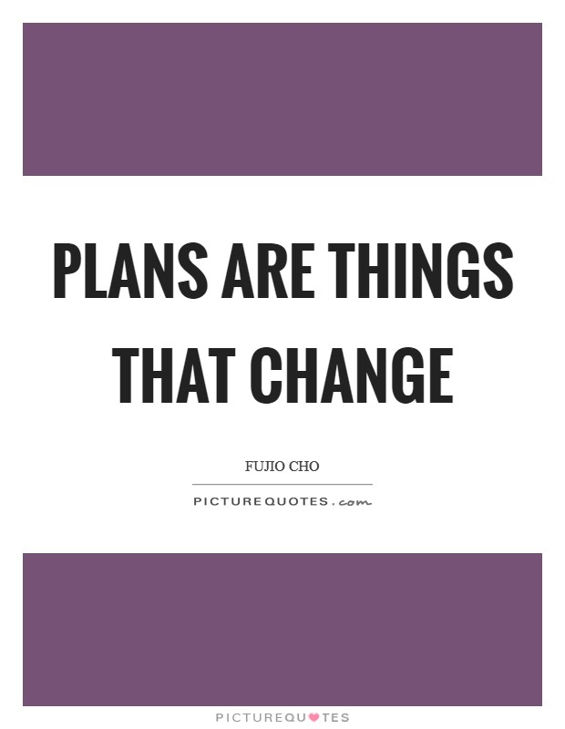 Plans are things that change Picture Quote #1