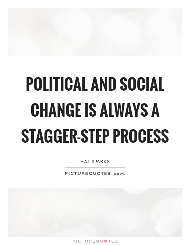 Political and social change is always a stagger-step process Picture Quote #1
