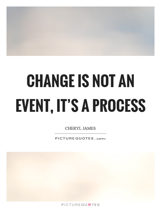 Change is not an event, it's a process Picture Quote #1