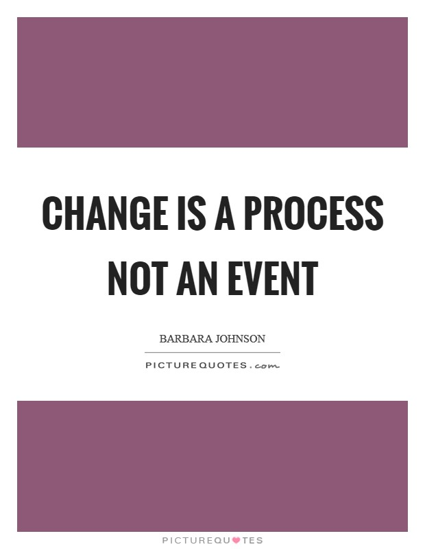 Change is a process not an event Picture Quote #1