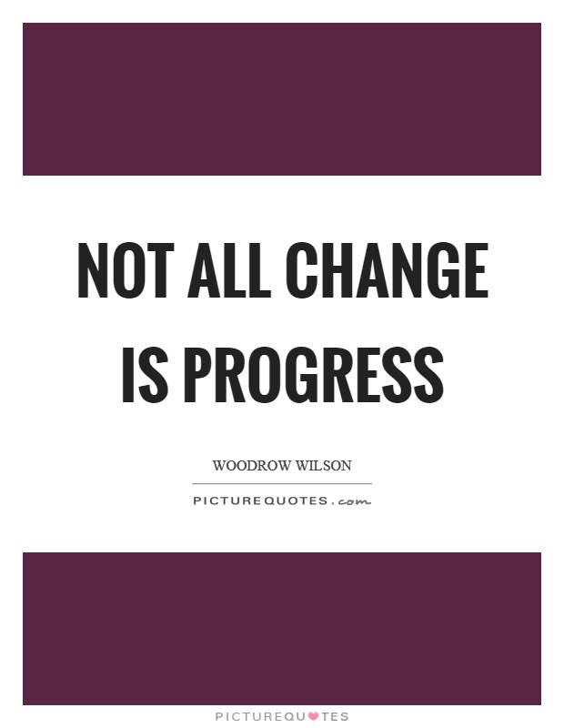 Not all change is progress Picture Quote #1