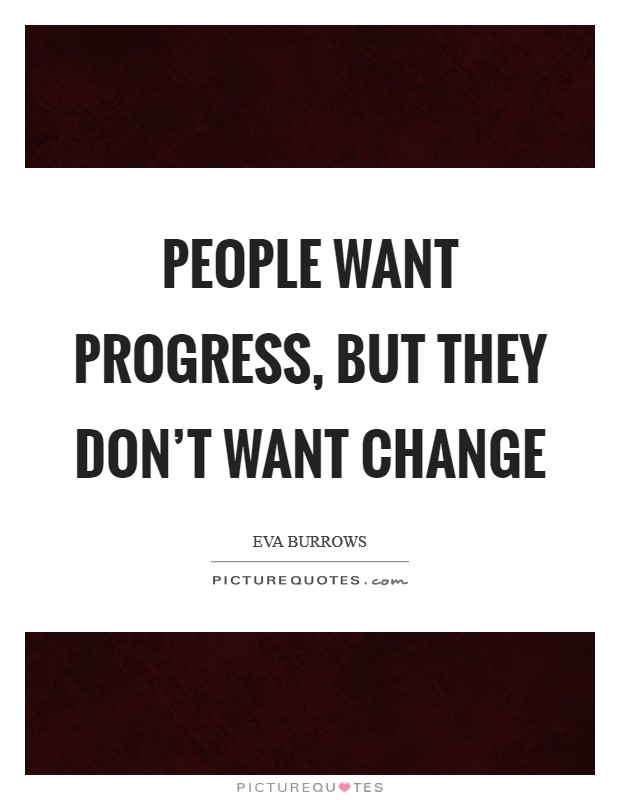 People want progress, but they don't want change Picture Quote #1