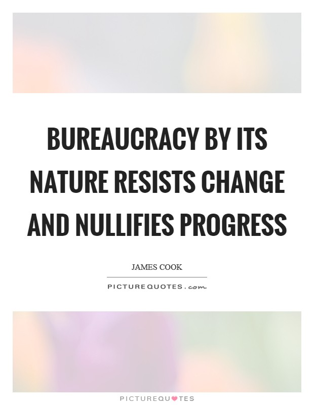 Bureaucracy by its nature resists change and nullifies progress Picture Quote #1