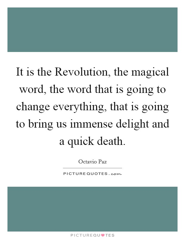 It is the Revolution, the magical word, the word that is going to change everything, that is going to bring us immense delight and a quick death Picture Quote #1
