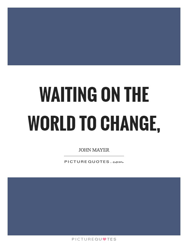 Waiting on the World to Change, Picture Quote #1