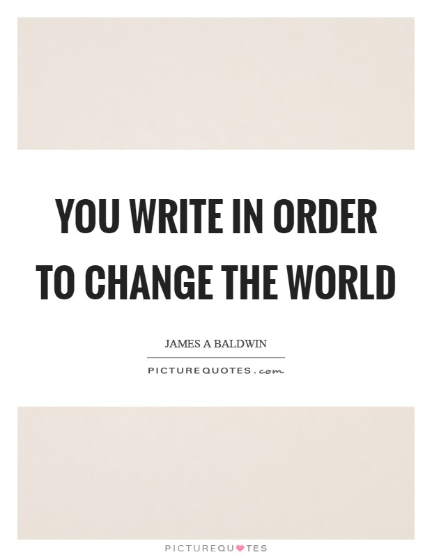 You write in order to change the world Picture Quote #1