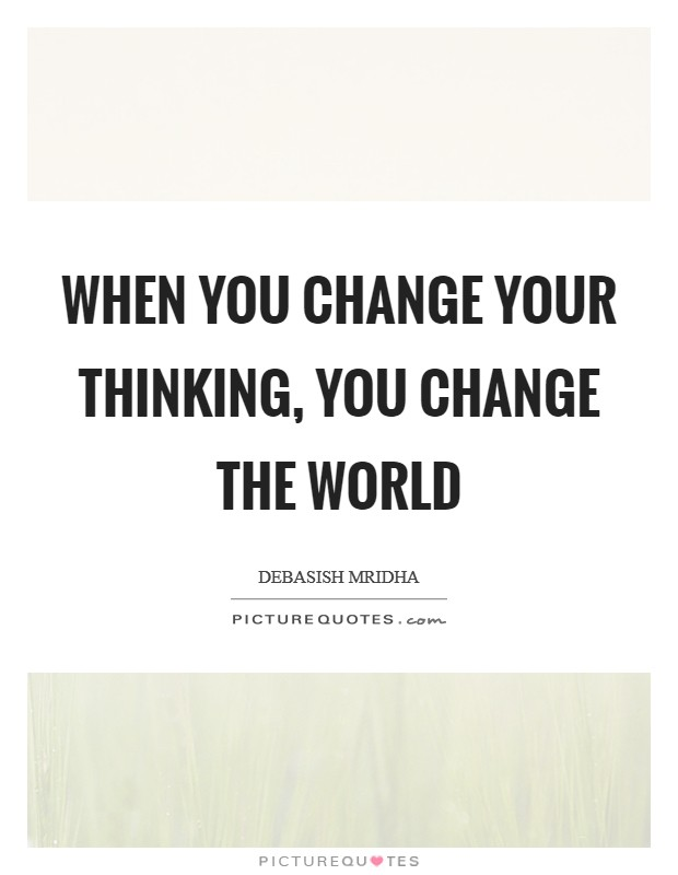 When you change your thinking, you change the world Picture Quote #1