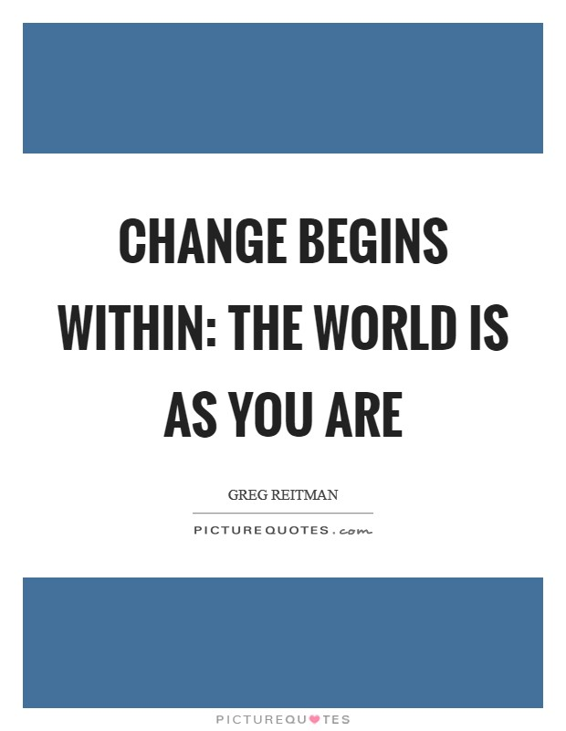 Change begins within: the world is as you are Picture Quote #1