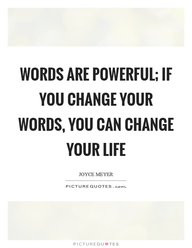 Words are powerful; if you change your words, you can change your life Picture Quote #1
